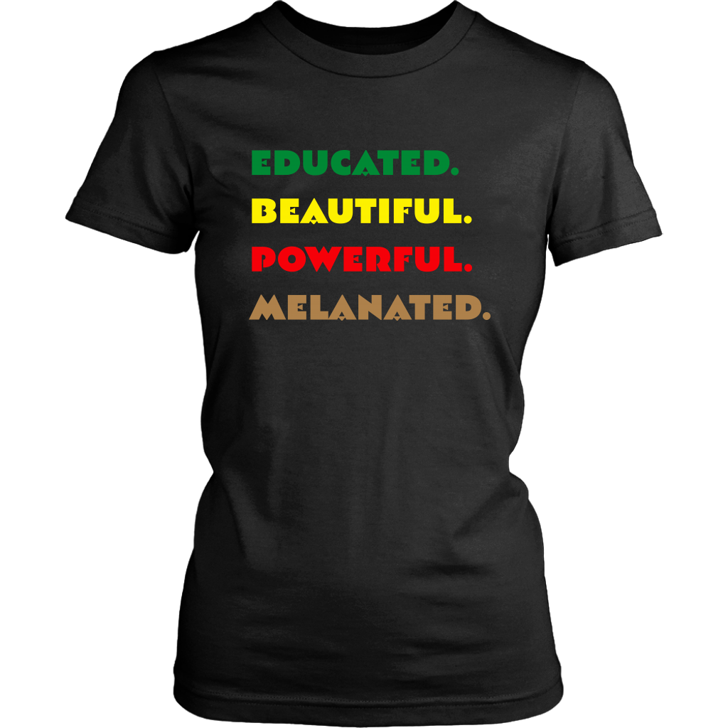 Educated. Beautiful. Powerful. Melanated. T-Shirt
