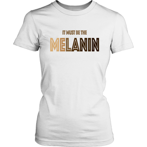 It Must Be The Melanin T-Shirt