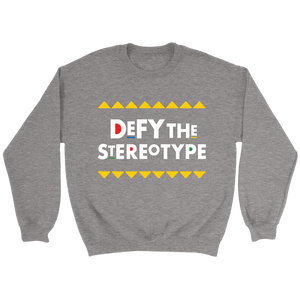 Defy The Stereotype Crewneck
