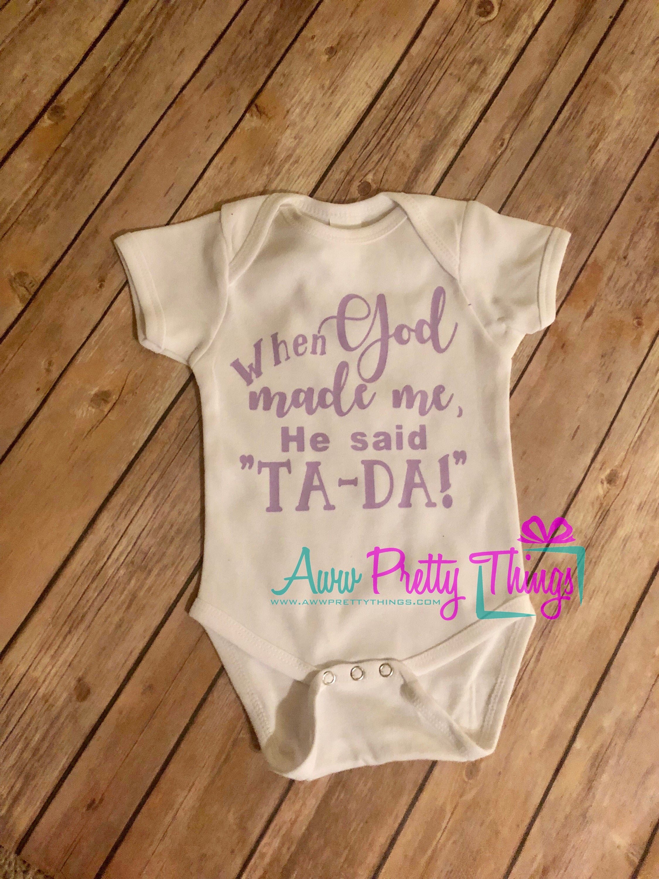 When God Made Me He Said Ta Da Onesie Baby Onesie Infant Onesie