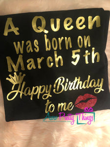 A Queen Was Born On with Date T-Shirt Custom Birthday Shirt Personalized Birthday Date Queen Birthday Shirt Happy Birthday To Me