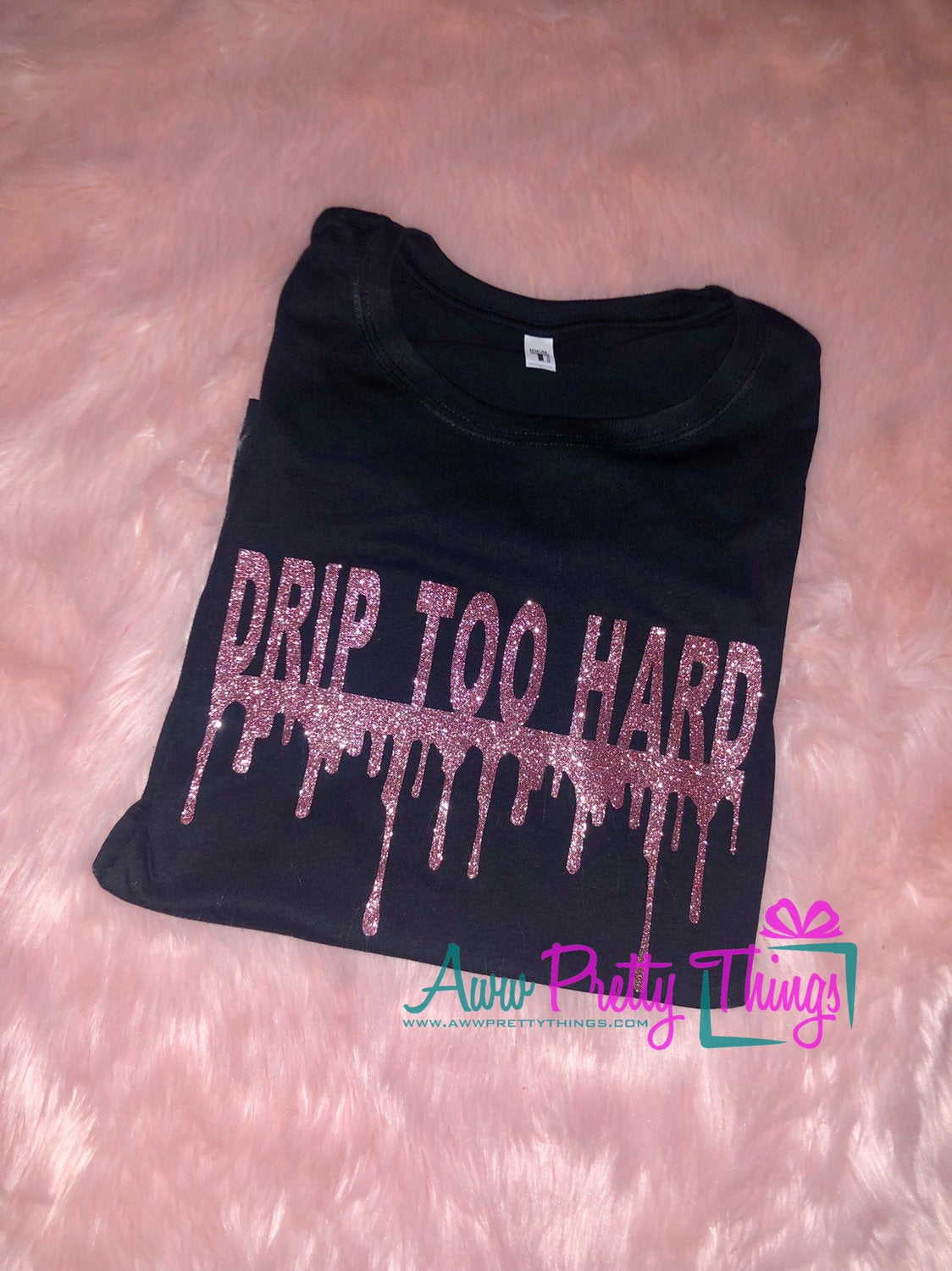 Drip Too Hard T-Shirt Drip T-Shirt Drip For Sale Melanin Custom T-Shirt Glitter Tee Rose Gold Glitter Drippin In Sauce