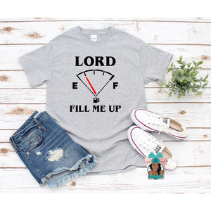 Lord Fill Me Up T-Shirt Religious T-Shirt Christian Shirt