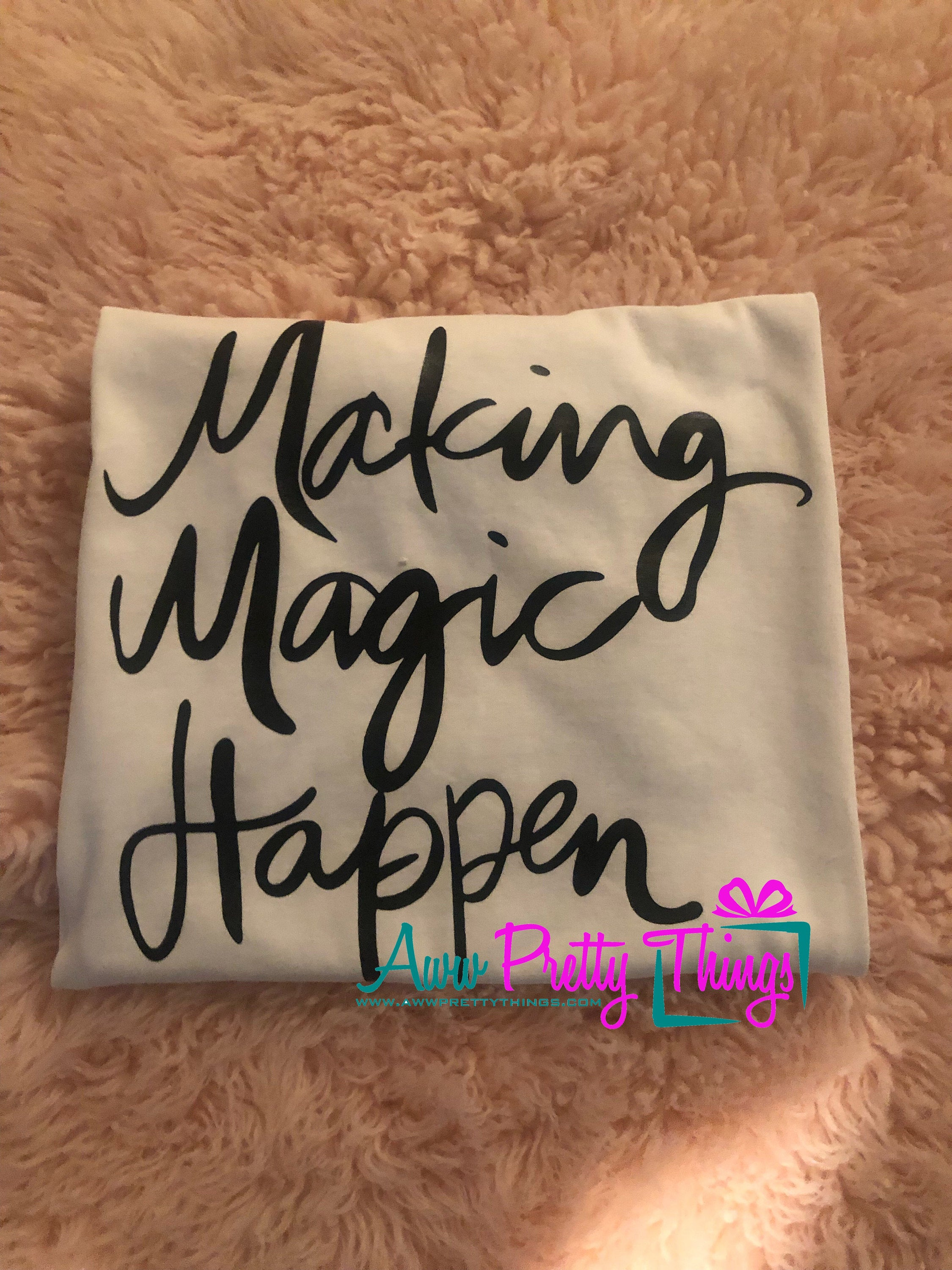 Making Magic Happen Shirt Inspirational Shirt Inspiration Magic Shirt