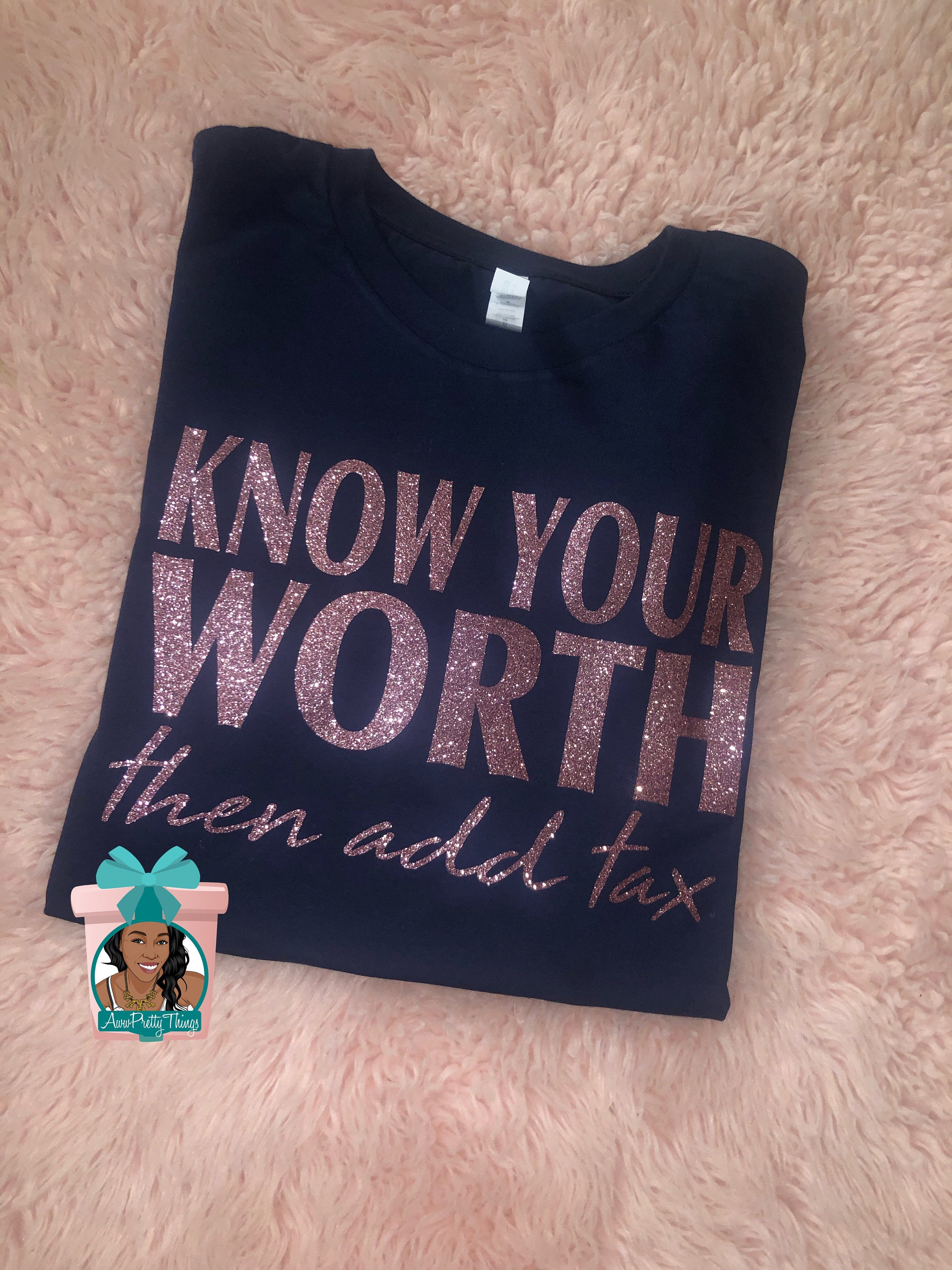 Know Your Worth Than Add Tax Shirt Self Motivating Shirt Then Add Tax