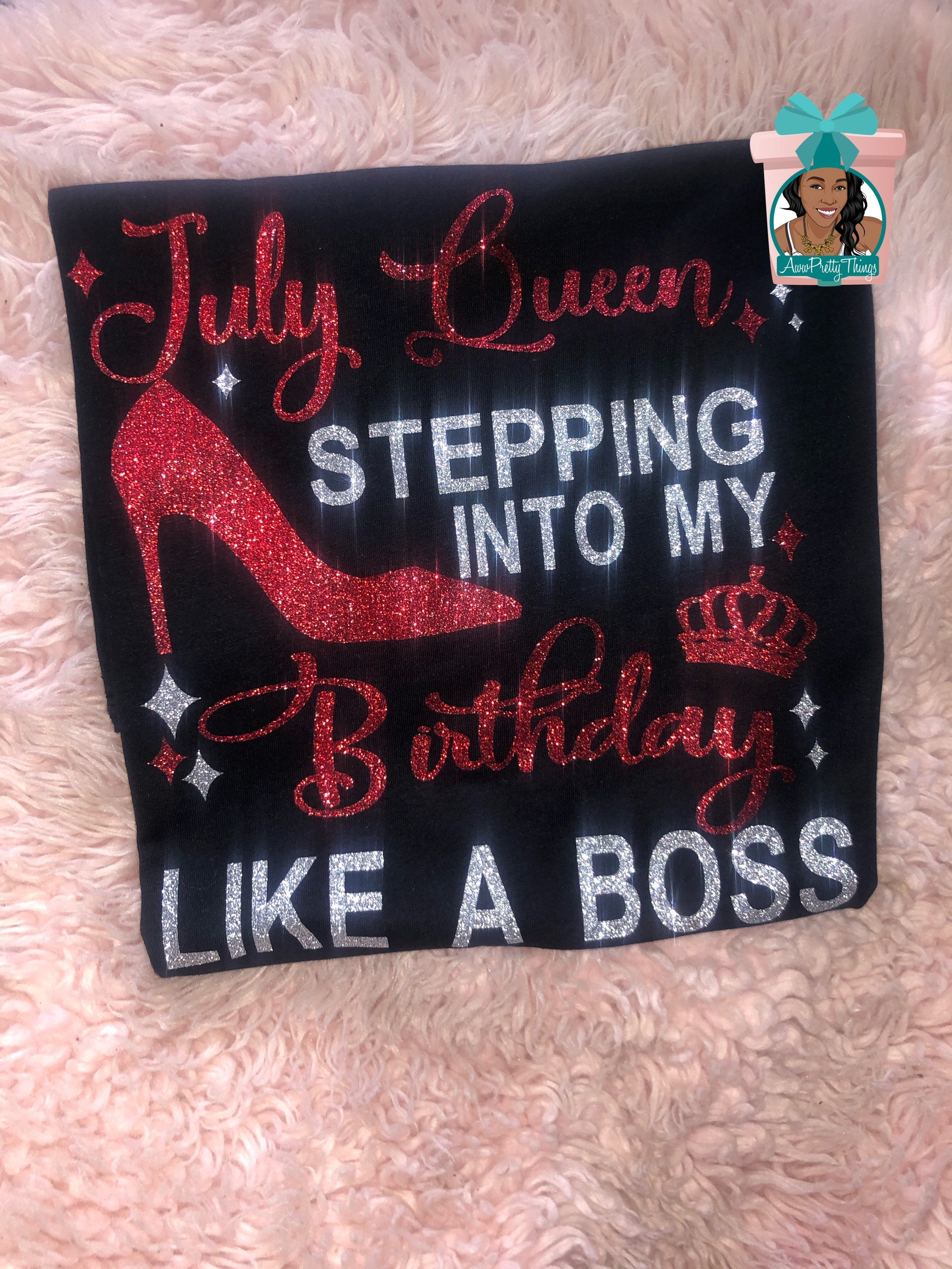 July Queen Stepping Into My Birthday Like A Boss Birthday Boss