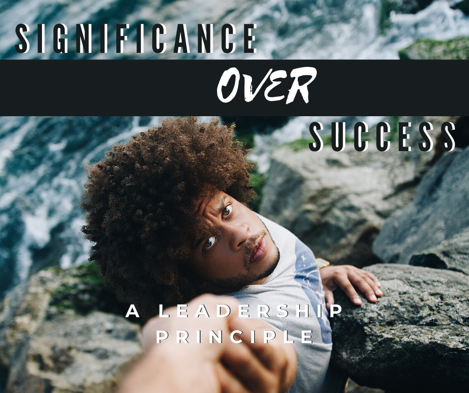 Significance Over Success: A Leadership Principle