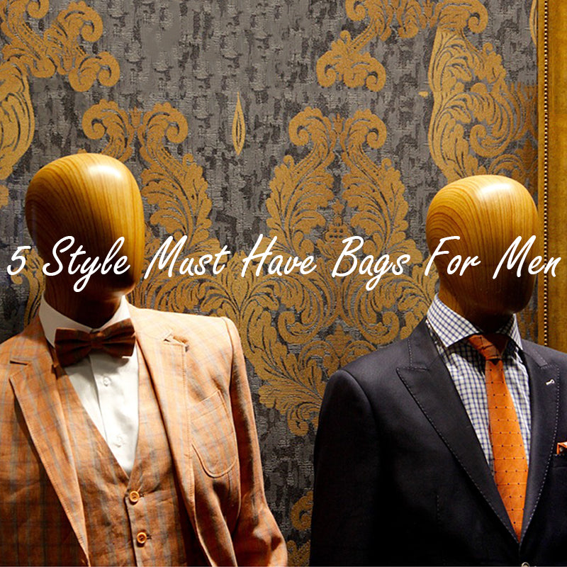 5 Style Must Have Bags For Men