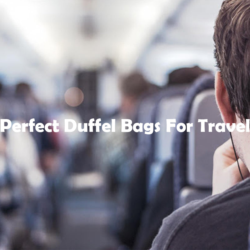 Perfect Duffel Bags for Travel