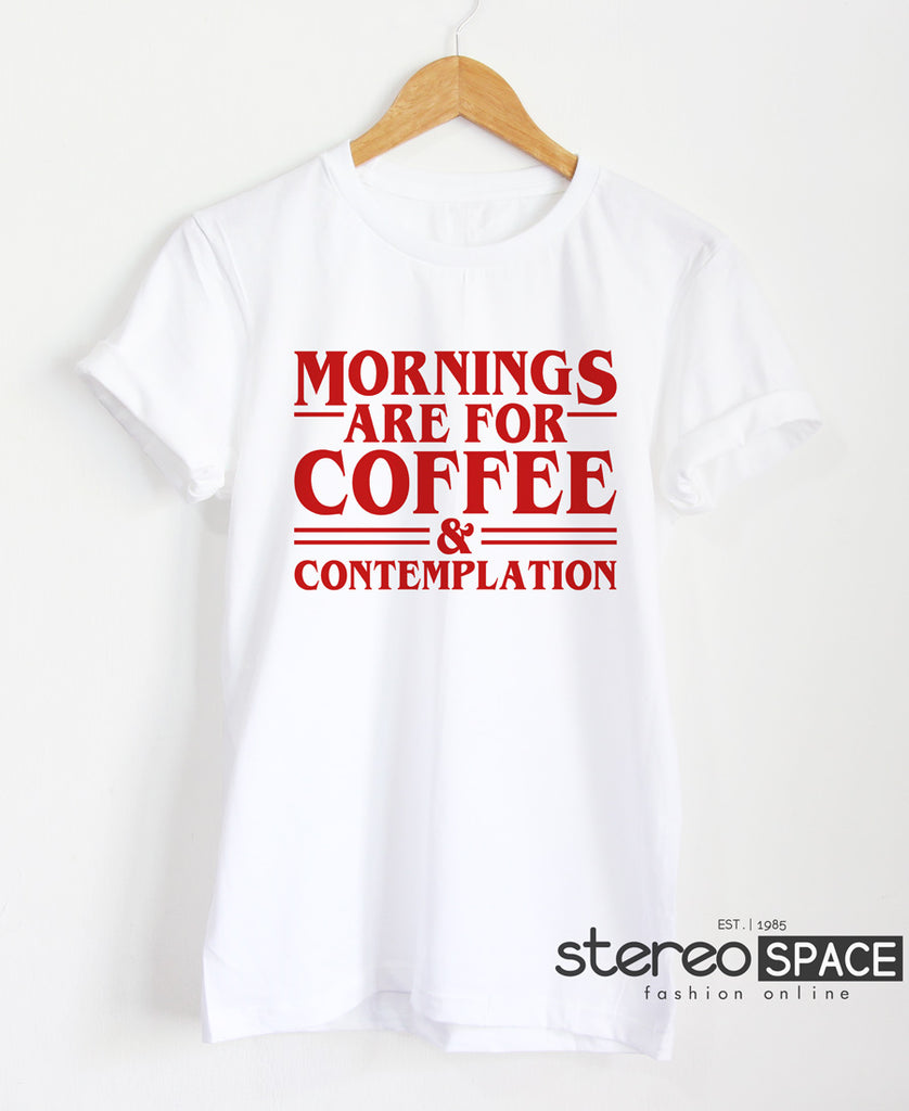 Morning Are For Coffee And Contemplation Shirt