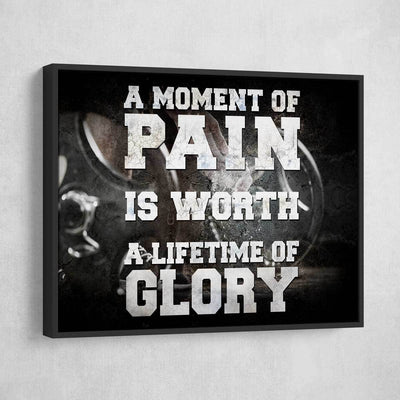 A Moment Of Pain Is Worth A Lifetime Of Glory! - Amazing Canvas Prints