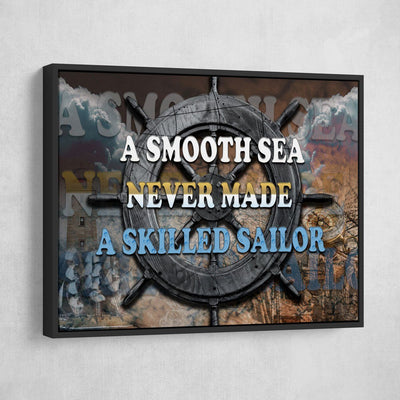 A Smooth Sea Never Made A Skilled Sailor - Amazing Canvas Prints