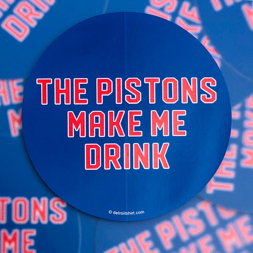 Sticker - The Pistons Make Me Drink
