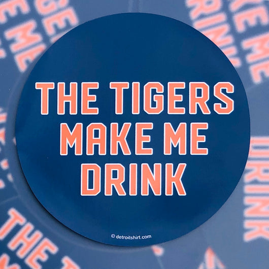 Sticker - The Tigers Make Me Drink