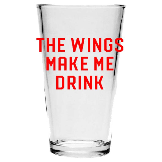 Pint Glass - The Wings Make Me Drink