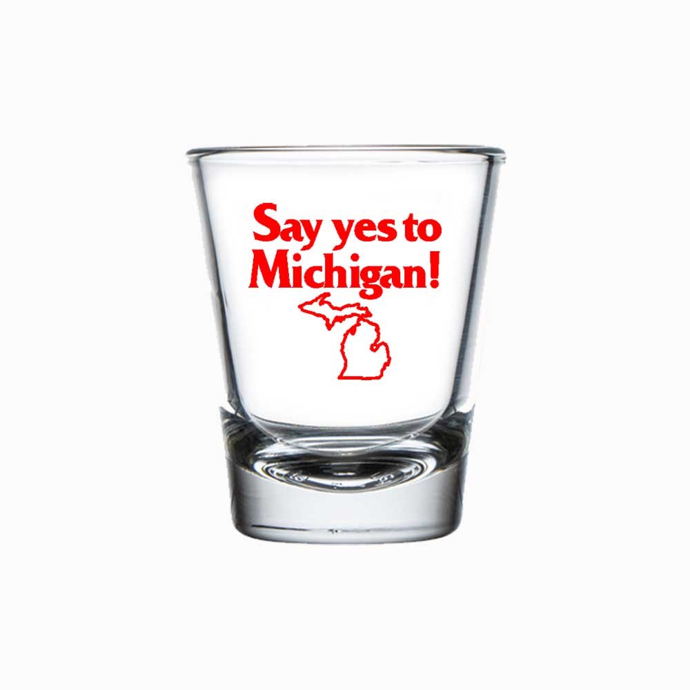 Shot Glass - Say Yes to Michigan!
