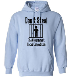 Don't Steal, The Government Hates Competition Hoodie