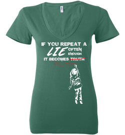 If You Repeat A Lie Often Enough Women's V-Neck T-Shirt
