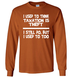 I Used To Think Taxation Is Theft Men's Long Sleeve Shirt