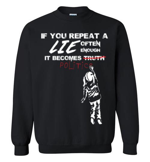 If You Repeat A Lie Often Enough Sweatshirt