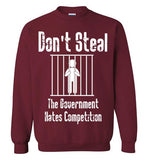 Don't Steal, The Government Hates Competition Dark Sweatshirt