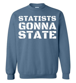 Statists Gonna State Sweatshirt