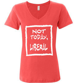 Not Today, Liberal or Neocon Women's V-Neck T-Shirt