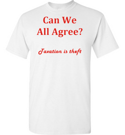 Can We Agree? Taxation is Theft T-Shirt