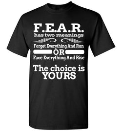 F.E.A.R. Has Two Meanings T-Shirt