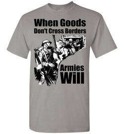 When Goods Don't Cross Borders T-Shirt