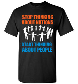 Stop Thinking About Nations People T-Shirt