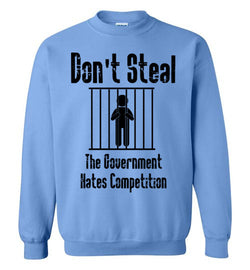 Don't Steal, The Government Hates Competition Sweatshirt