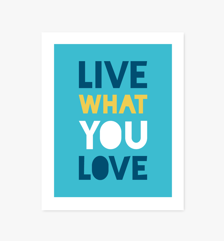 Live What You Love print - Art Prints - Graphic Anthology - Little A & Co.