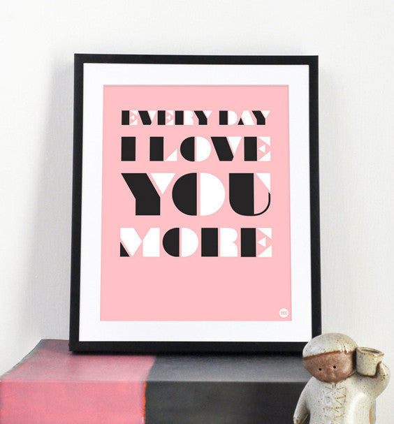 Every Day I Love You More art print - Art Prints - Graphic Anthology - Little A & Co.