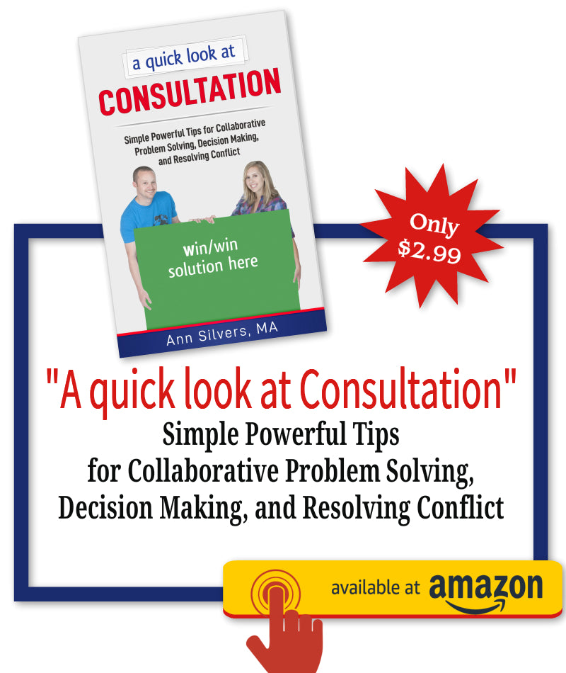 A quick look at Consultation: Simple Powerful Tips for Collaborative Problem Solving, Decision Making, and Resolving Conflict