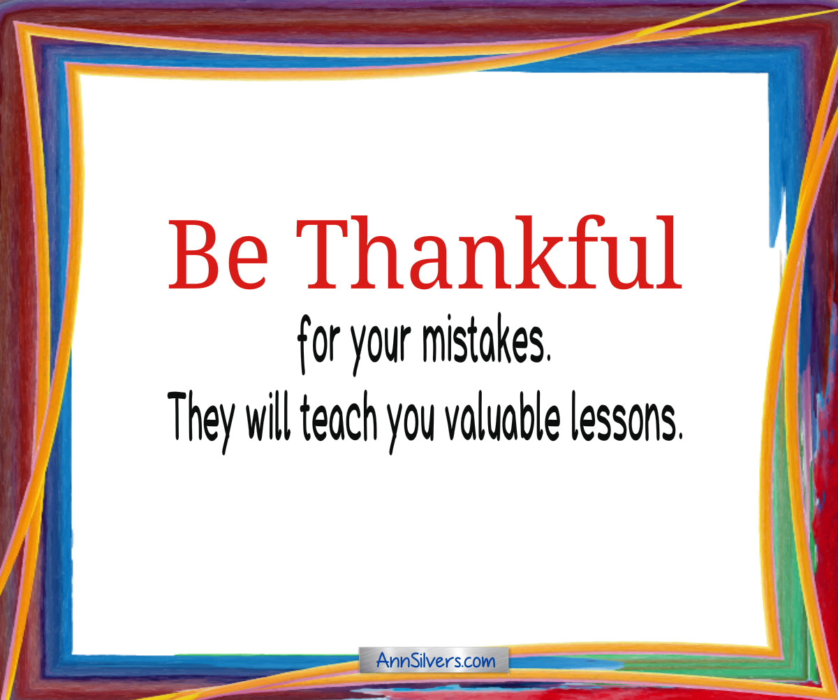 Be thankful poem author, gratitude,  Be thankful for your mistakes. They will teach you valuable lessons