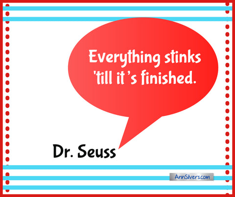Everything stinks till it's finished. Best Famous Dr. Seuss Quotes