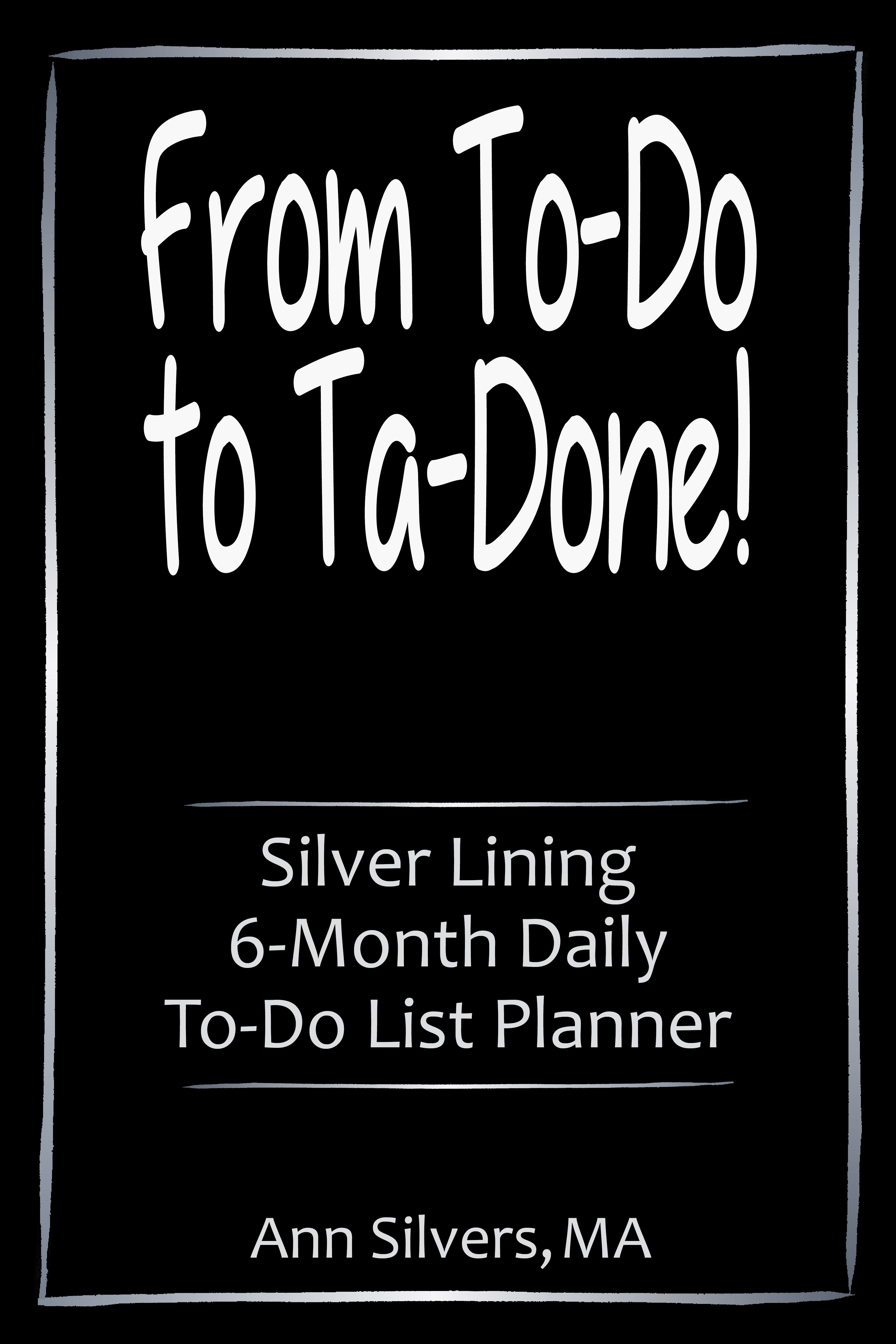 From To-Do to Ta-Done! Silver Lining 6-Month Daily To-Do List Planner