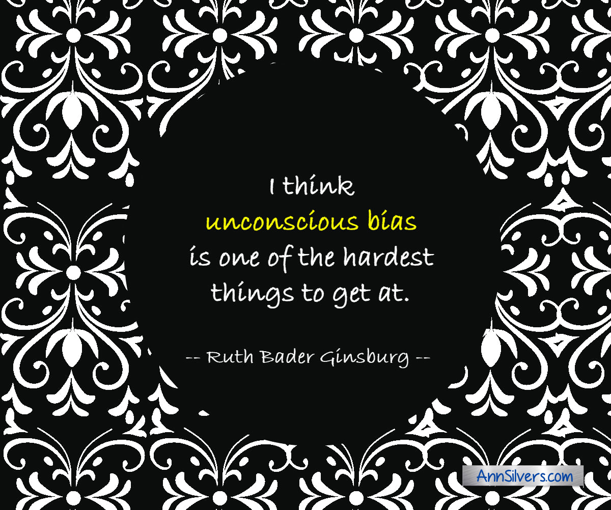 I think unconscious bias is one of the hardest things to get at. RBG Ruth Bader Ginsburg quote graphic