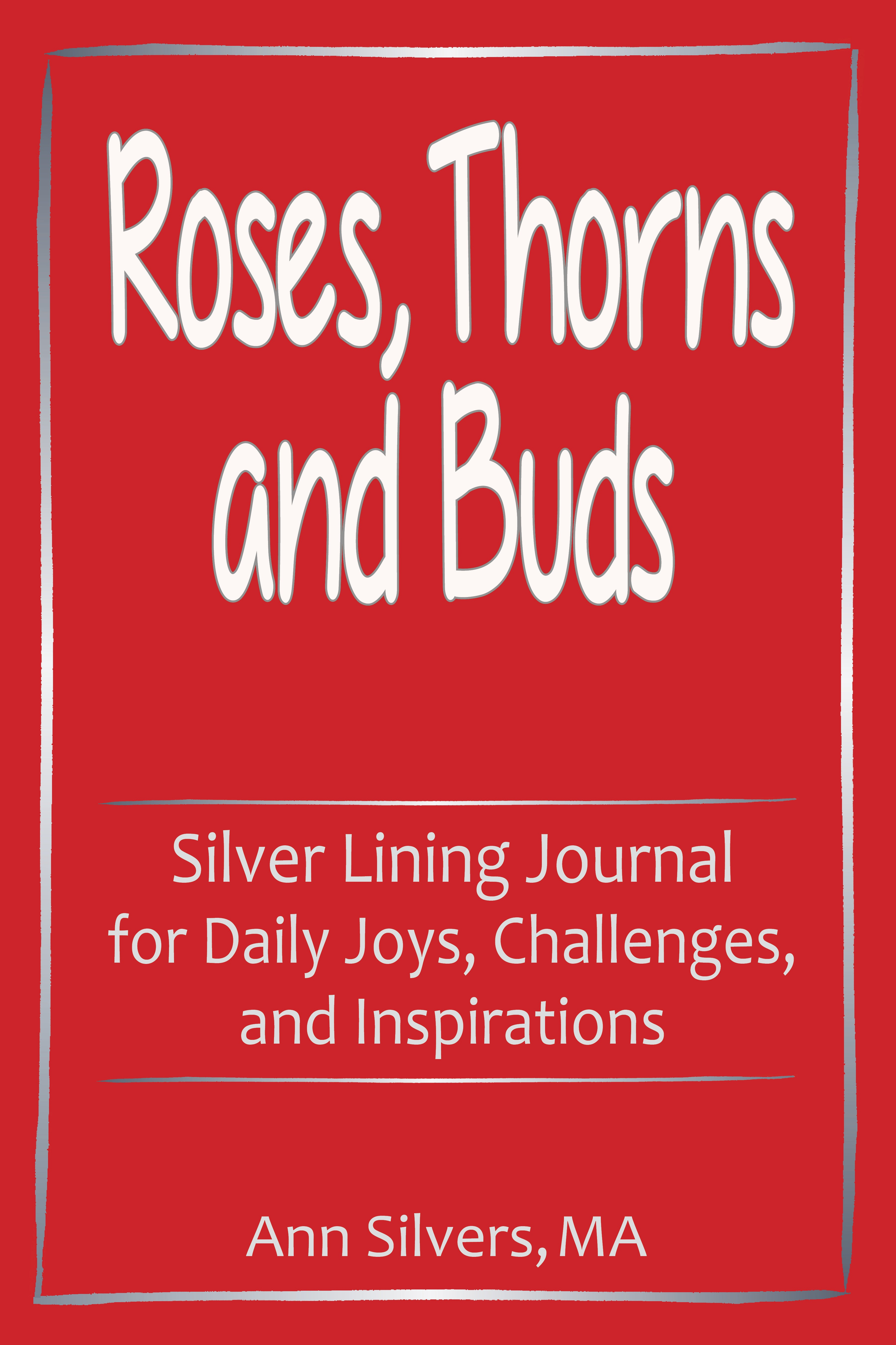 Roses, Thorns and Buds Silver Lining Journal for Daily Joys, Challenges and Inspirations