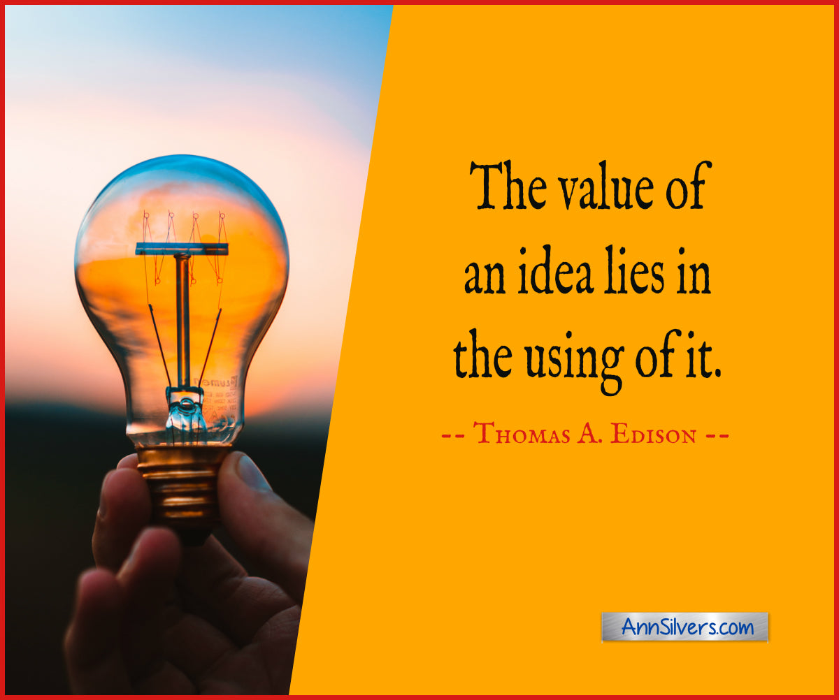 Thomas Edison Quote about success:  The value of an idea lies in the using of it. daily short positive inspirational motivational quotes and sayings about success
