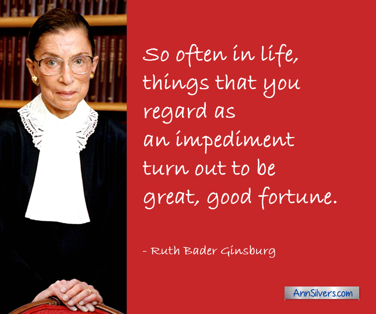 Supreme Court Justice Ruth Bader Ginsburg quote. Impediment turns out to be good fortune