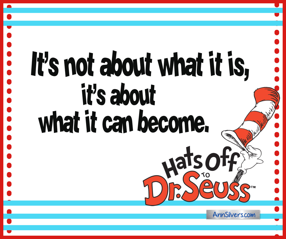 """It's not about what it is, it's about what it can become."" Best Famous Dr. Seuss Quotes"