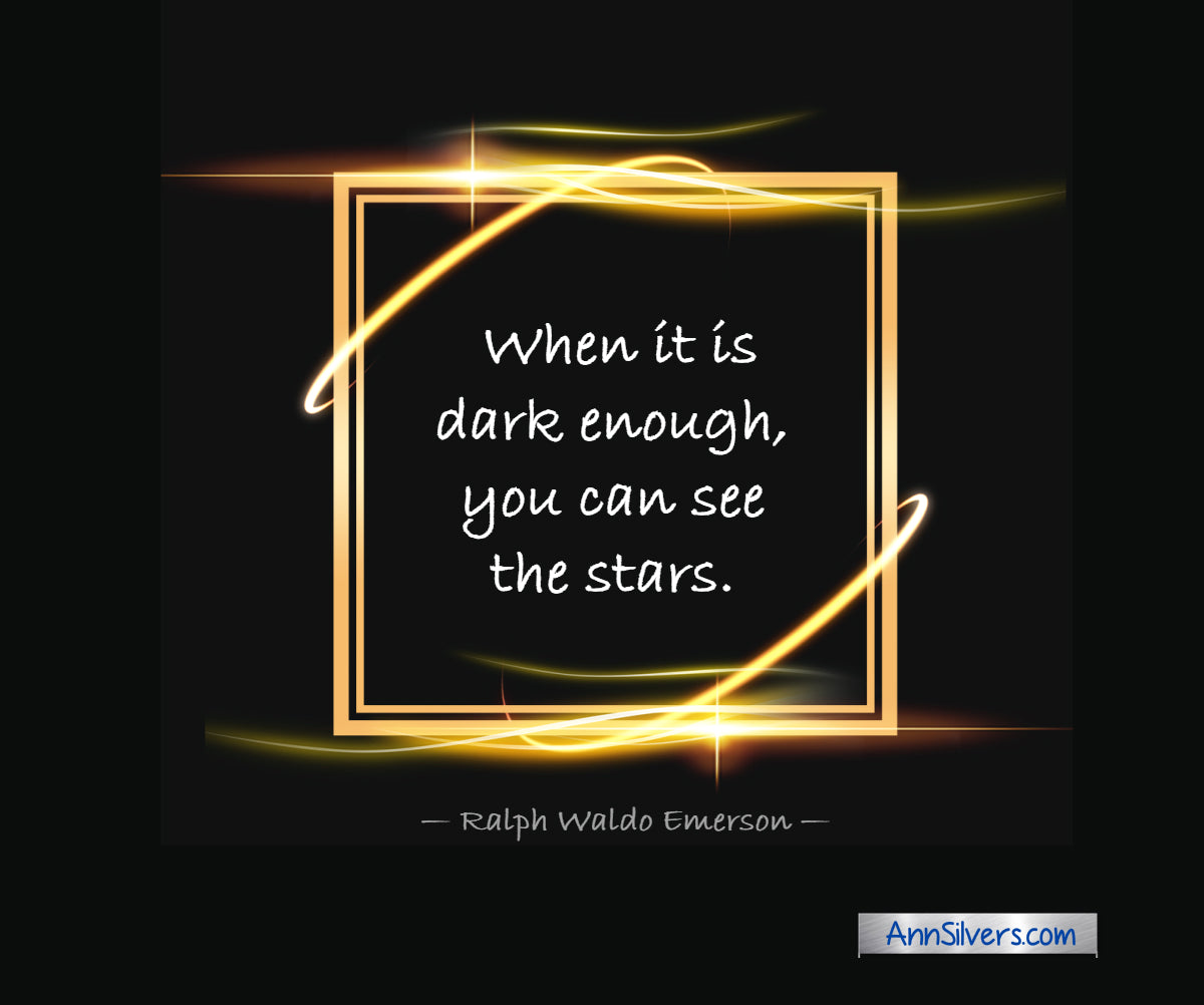 """When it is dark enough, you can see the stars."" — Ralph Waldo Emerson quote for tough times"