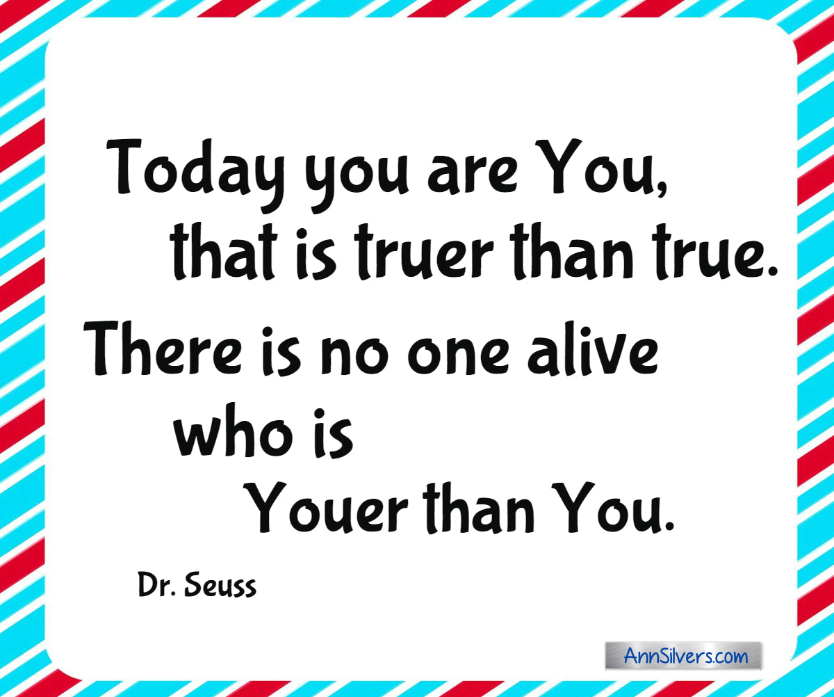 """Today you are You, that is truer than true. There is no one alive who is Youer than You."" Best Famous Dr. Seuss Quotes"