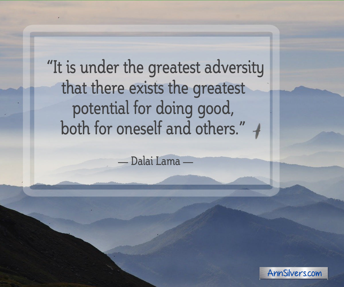 """It is under the greatest adversity that there exists the greatest potential for doing good, both for oneself and others."" — Dalai Lama quote inspiring encouraging quote for difficult times"