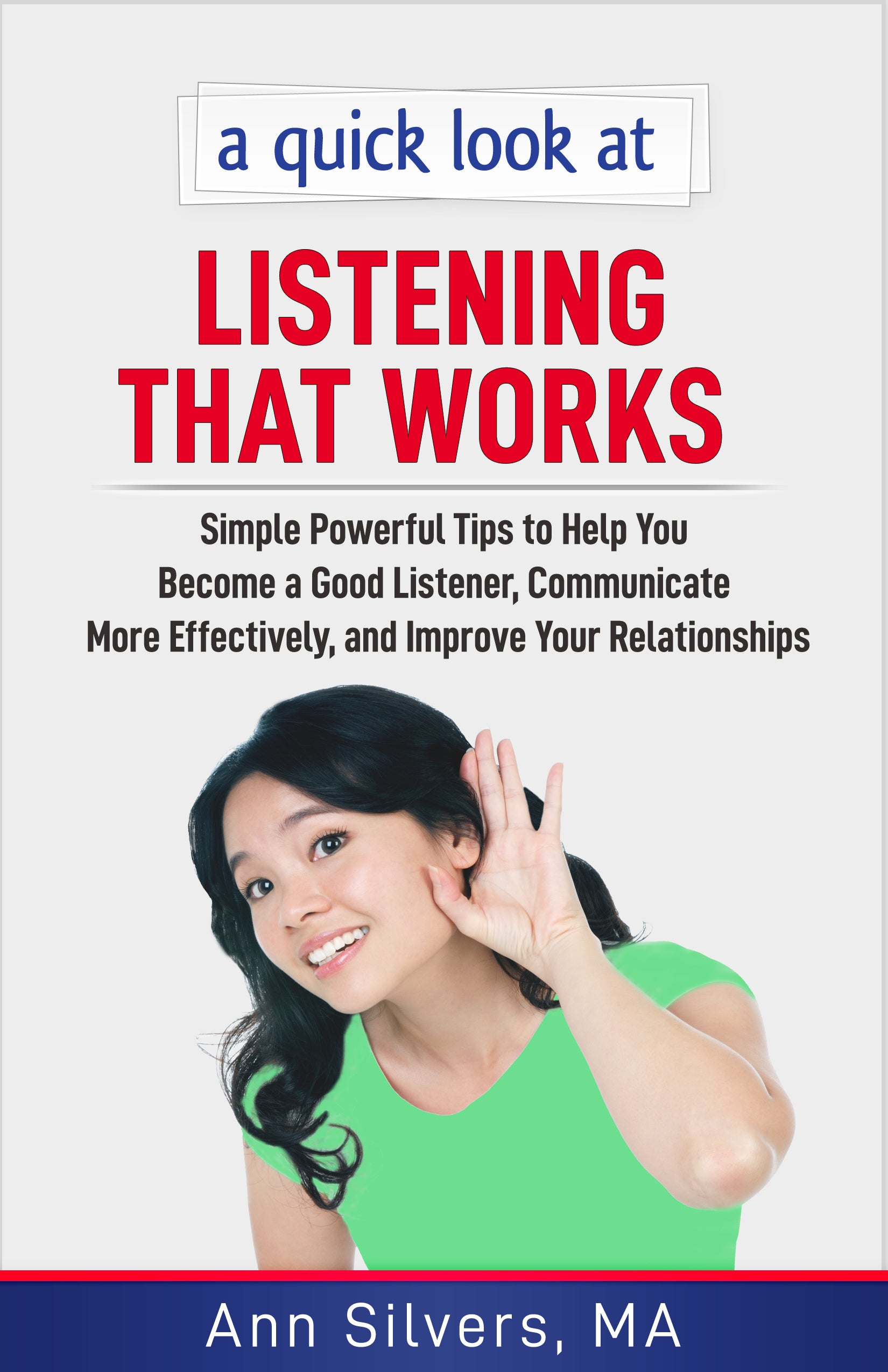 A quick look at Listening That Works: Simple Powerful Tips to Help You Become a Good Listener, Communicate More Effectively, and Improve Your Relationships