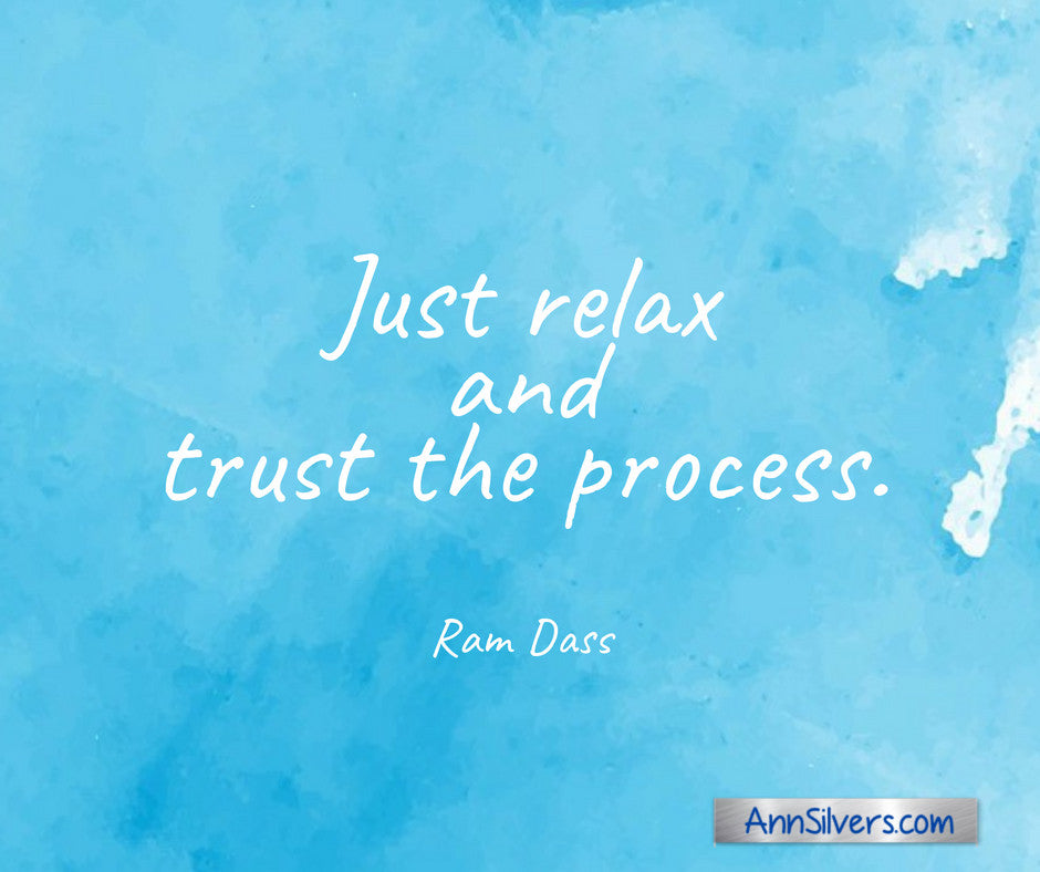 Just relax and trust the process. Baba Ram Dass quote, letting go quotes