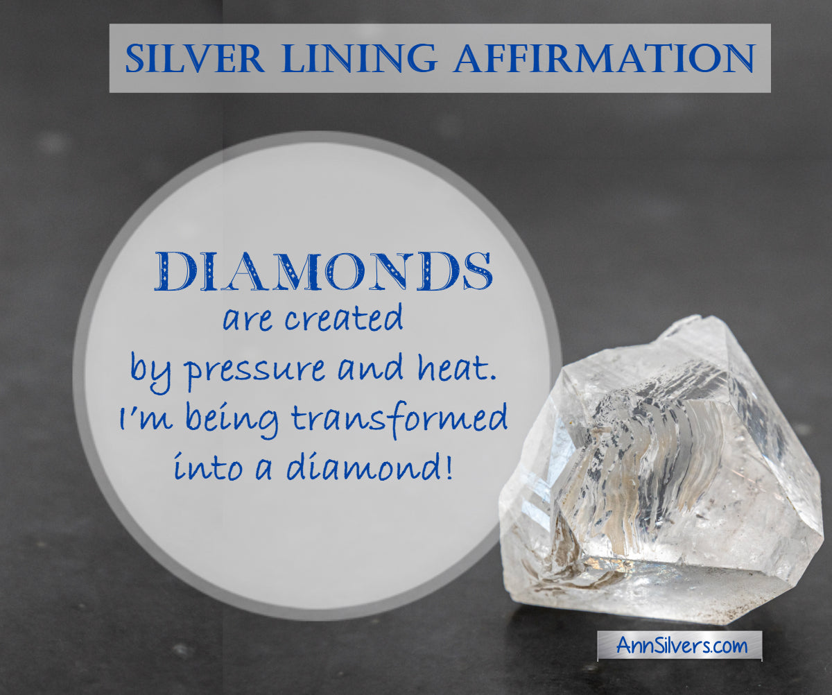Diamonds are created by pressure and heat. I'm being transformed into a diamond! Positive Encouraging Affirmation for difficult times