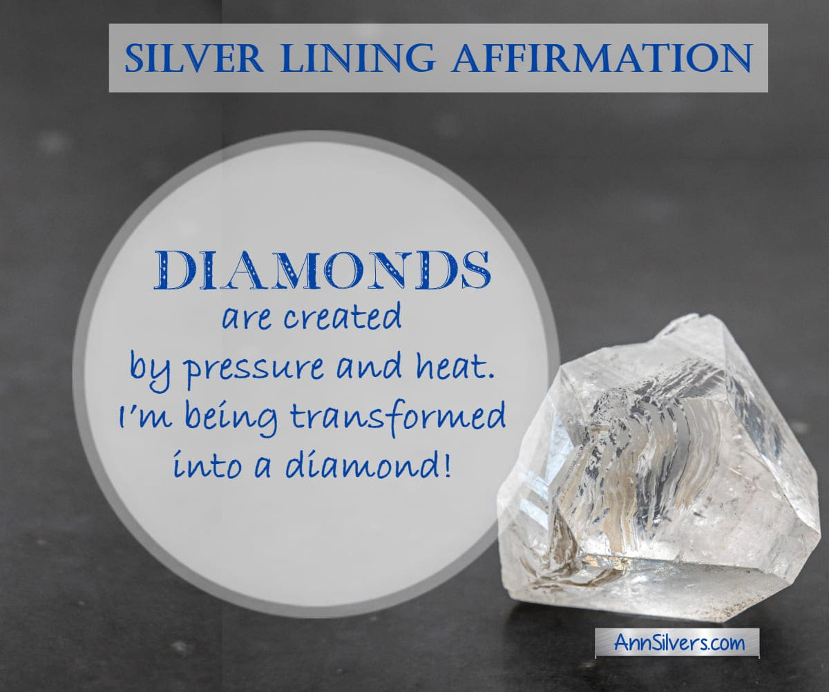 Diamonds are created by pressure and heat. I'm being transformed into a diamond! Positive Affirmation